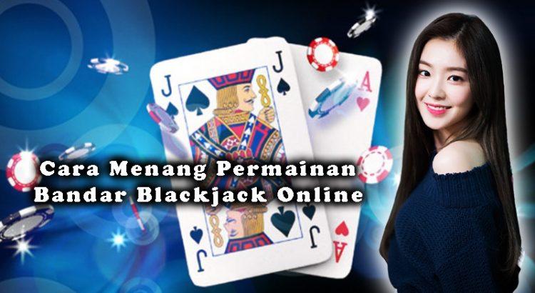Cara Menang Permainan Bandar Blackjack Online