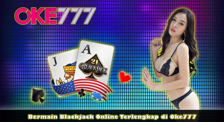 Bermain Blackjack Online Terlengkap di Oke777
